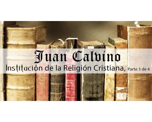 institucion de la religion cristiana juan calvino p3